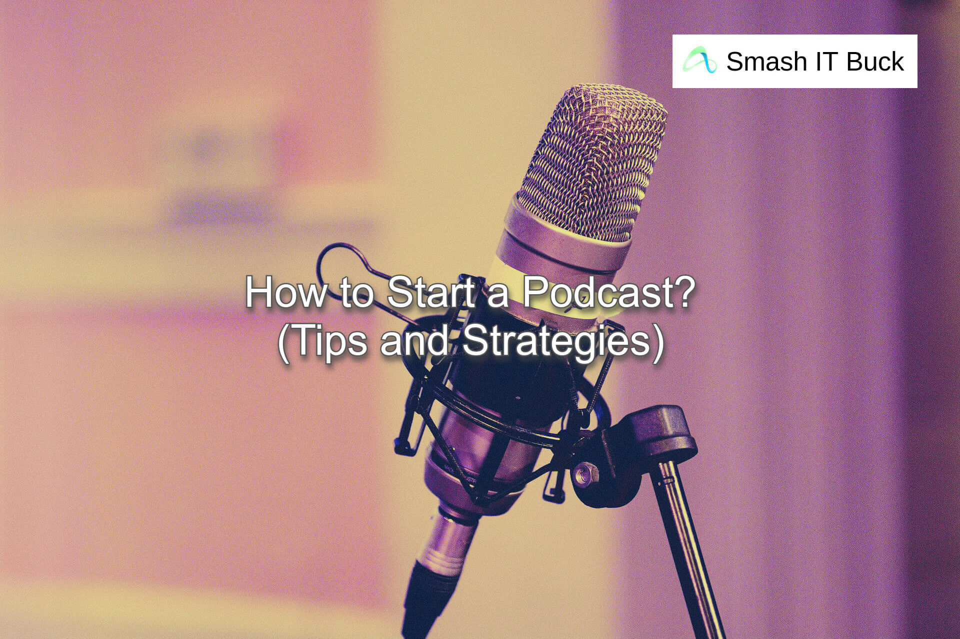 How to Start a Podcast in 2021 (Tips and Strategies)
